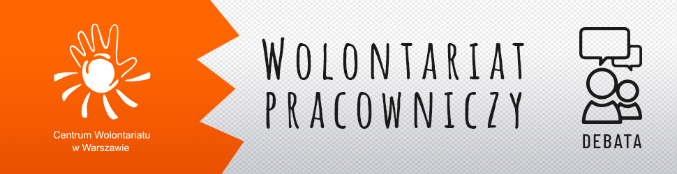 """""""Wolontariat pracowniczy – jak robić go dobrze i skutecznie"""" – zaproszenie na debatę"""